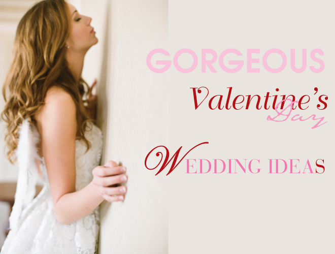 Valentine's Day Wedding Ideas Round-up